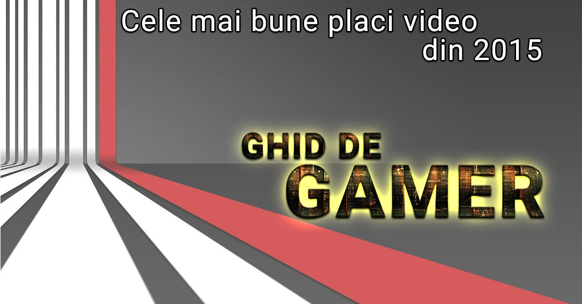 Cele mai bune placi video din 2015 – Ghid de Gamer