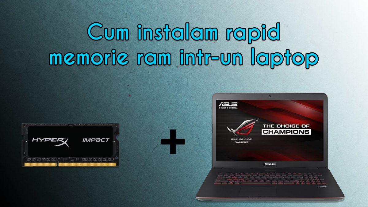 Cum instalam rapid memorie ram intr-un laptop