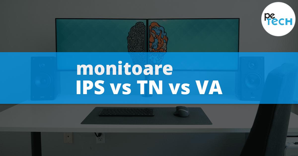 IPS vs TN vs VA – Cum alegi un monitor?