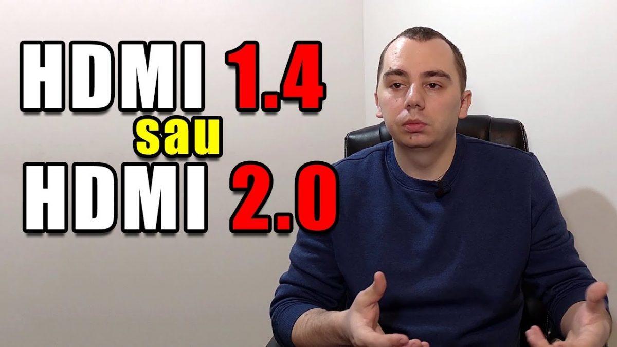 HDMI 1.4 vs HDMI 2.0 – ce alegi?
