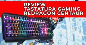 Review – prezentare tastatura gaming Redragon Centaur Black RGB