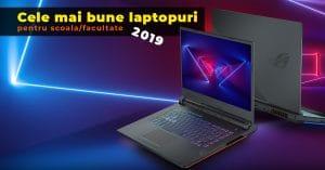 Cele mai bune laptopuri pentru scoala si facultate - 2019