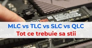 MLC vs TLC vs SLC vs QLC - Tot ce trebuie sa stii